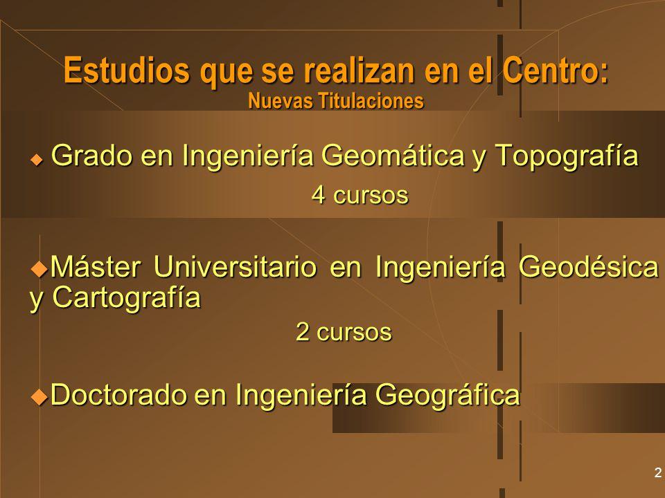 2 Estudios que se realizan en el Centro: Nuevas Titulaciones Grado en Ingeniería Geomática y Topografía Grado en Ingeniería Geomática y Topografía 4 c