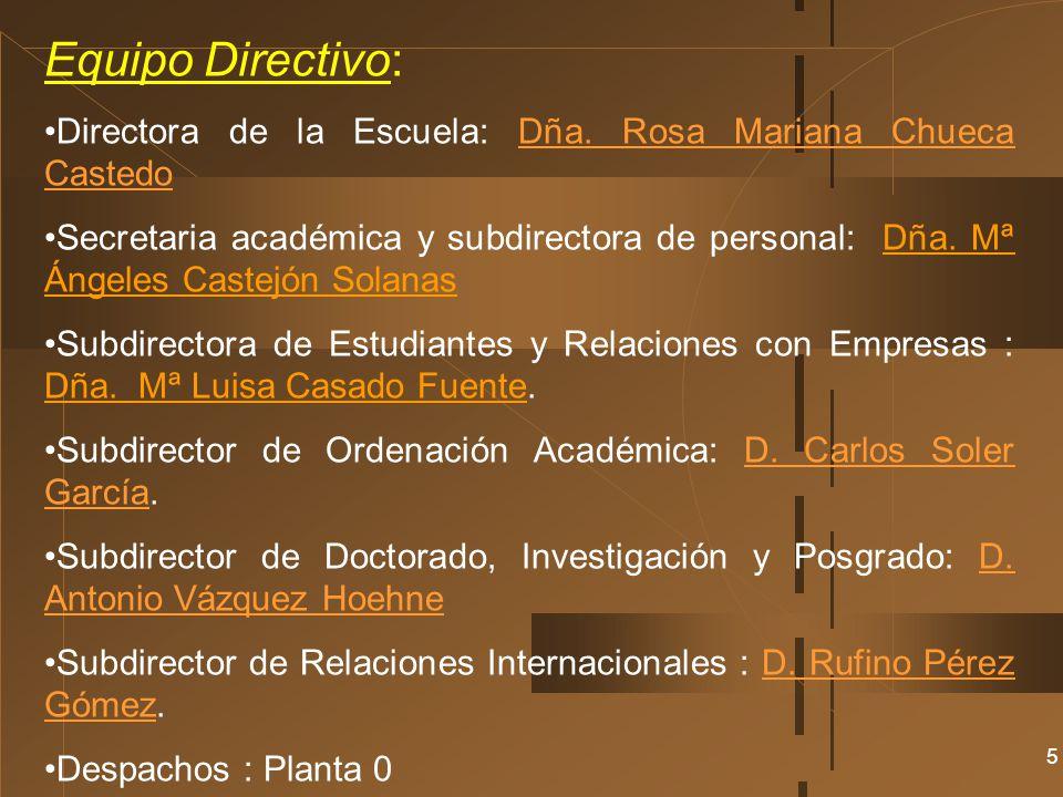 5 Equipo Directivo: Directora de la Escuela: Dña. Rosa Mariana Chueca CastedoDña. Rosa Mariana Chueca Castedo Secretaria académica y subdirectora de p