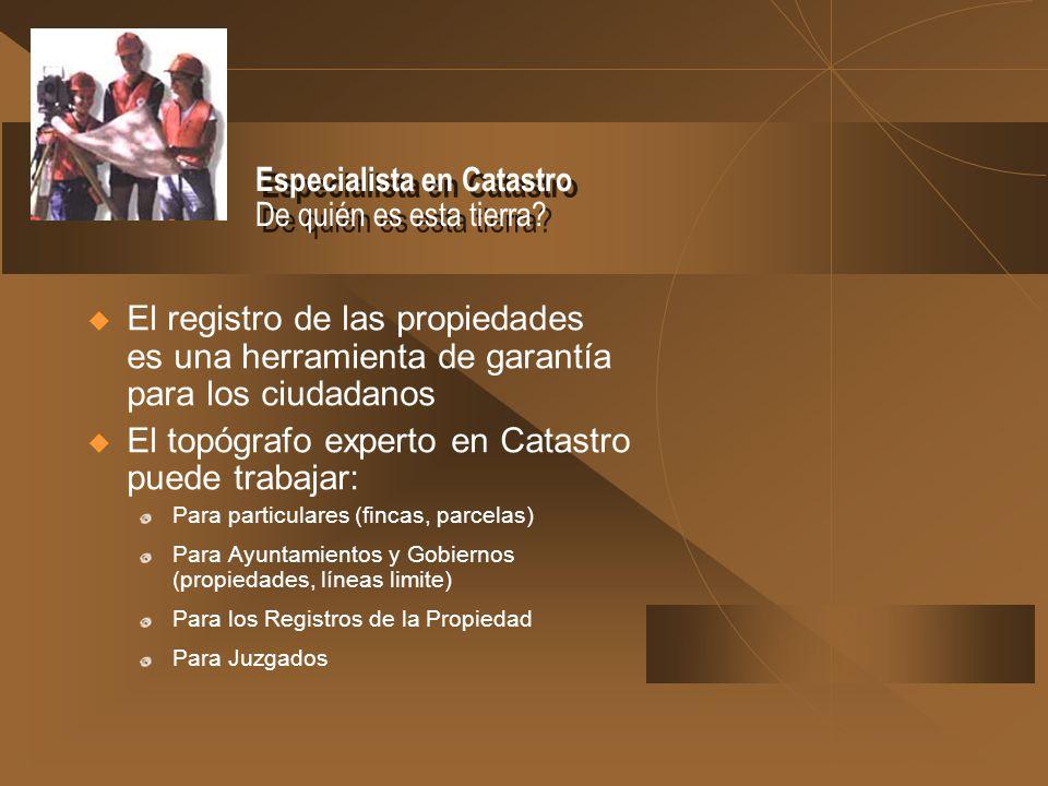 El registro de las propiedades es una herramienta de garantía para los ciudadanos El topógrafo experto en Catastro puede trabajar: Para particulares (