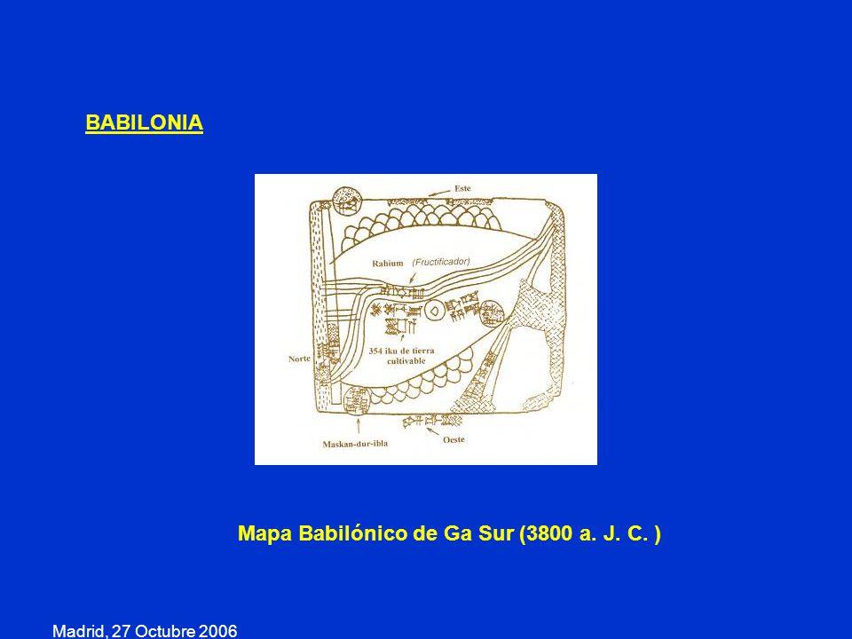 Madrid, 27 Octubre 2006 BABILONIA Mapa Babilónico de Ga Sur (3800 a. J. C. )