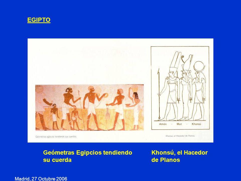 Madrid, 27 Octubre 2006 EGIPTO Geómetras Egipcios tendiendo su cuerda Khonsú, el Hacedor de Planos
