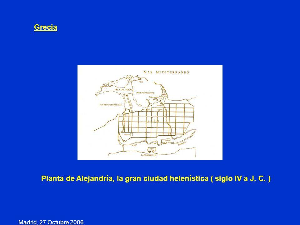 Madrid, 27 Octubre 2006 Grecia Planta de Alejandría, la gran ciudad helenística ( siglo IV a J. C. )
