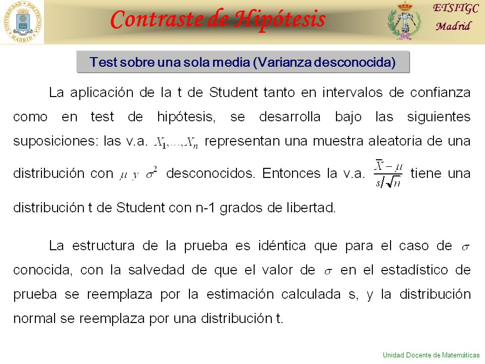 Contraste de Hipótesis ETSITGC Madrid Unidad Docente de Matemáticas Test sobre una sola media (Varianza desconocida)