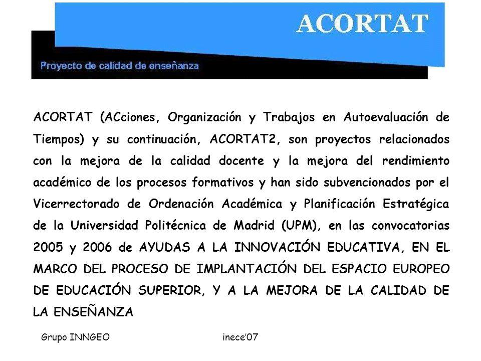 Grupo INNGEOinece07 ACORTAT (ACciones, Organización y Trabajos en Autoevaluación de Tiempos) y su continuación, ACORTAT2, son proyectos relacionados c