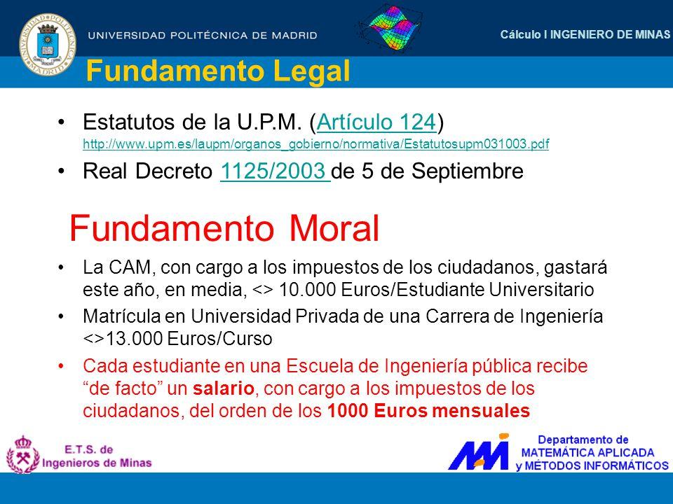 Cálculo I INGENIERO DE MINAS Fundamento Legal Estatutos de la U.P.M. (Artículo 124) http://www.upm.es/laupm/organos_gobierno/normativa/Estatutosupm031