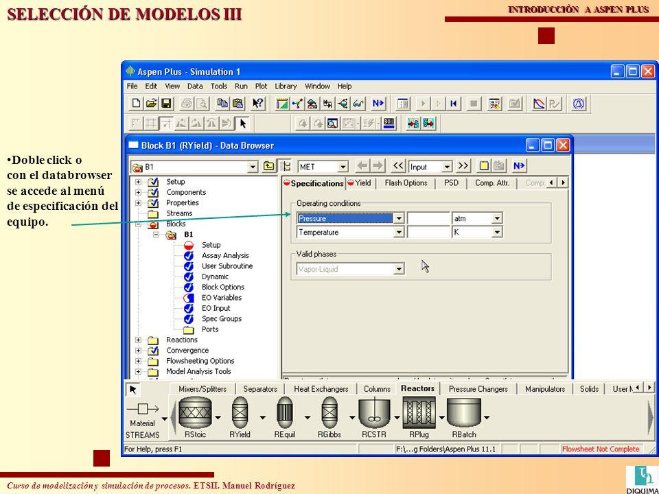 Curso de modelización y simulación de procesos. ETSII. Manuel Rodríguez INTRODUCCIÓN A ASPEN PLUS SELECCIÓN DE MODELOS III Doble click o con el databr