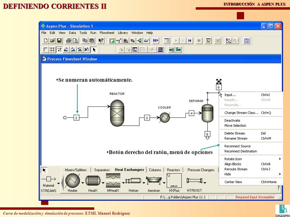 Curso de modelización y simulación de procesos. ETSII. Manuel Rodríguez INTRODUCCIÓN A ASPEN PLUS DEFINIENDO CORRIENTES II Se numeran automáticamente.
