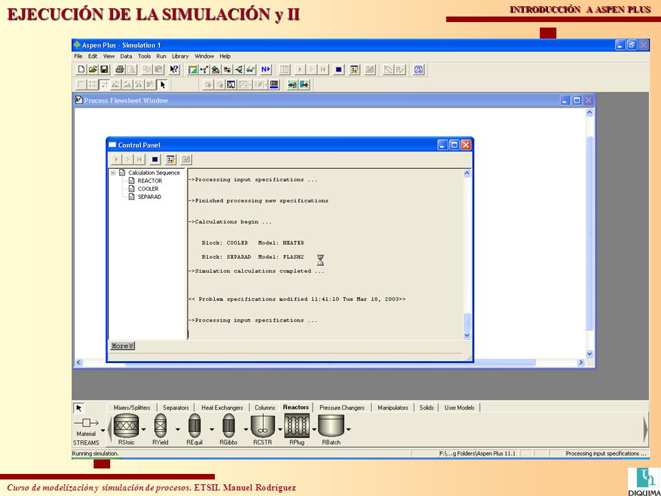 Curso de modelización y simulación de procesos. ETSII. Manuel Rodríguez INTRODUCCIÓN A ASPEN PLUS EJECUCIÓN DE LA SIMULACIÓN y II