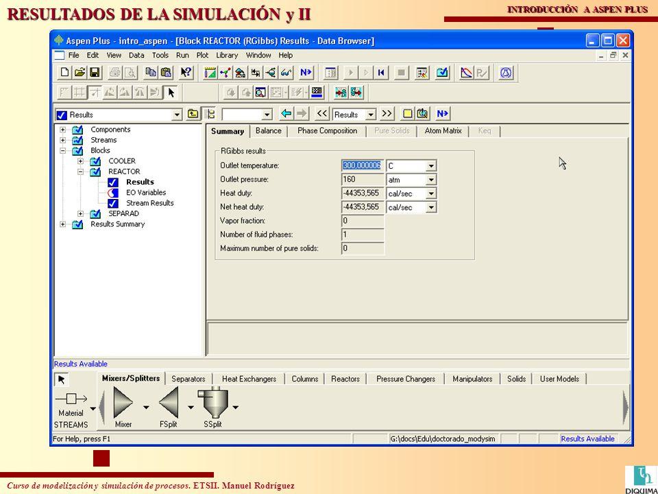 Curso de modelización y simulación de procesos. ETSII. Manuel Rodríguez INTRODUCCIÓN A ASPEN PLUS RESULTADOS DE LA SIMULACIÓN y II