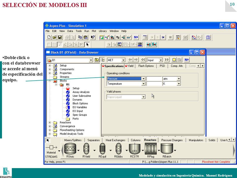 Modelado y simulación en Ingeniería Química. Manuel Rodríguez 10 SELECCIÓN DE MODELOS III Doble click o con el databrowser se accede al menú de especi