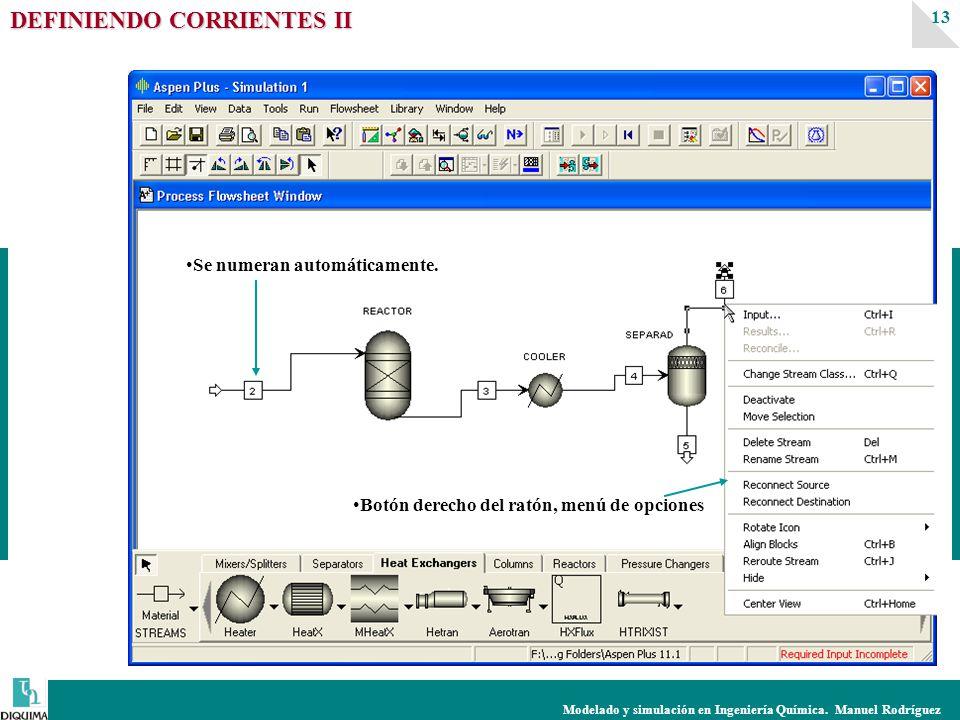 Modelado y simulación en Ingeniería Química. Manuel Rodríguez 13 DEFINIENDO CORRIENTES II Se numeran automáticamente. Botón derecho del ratón, menú de
