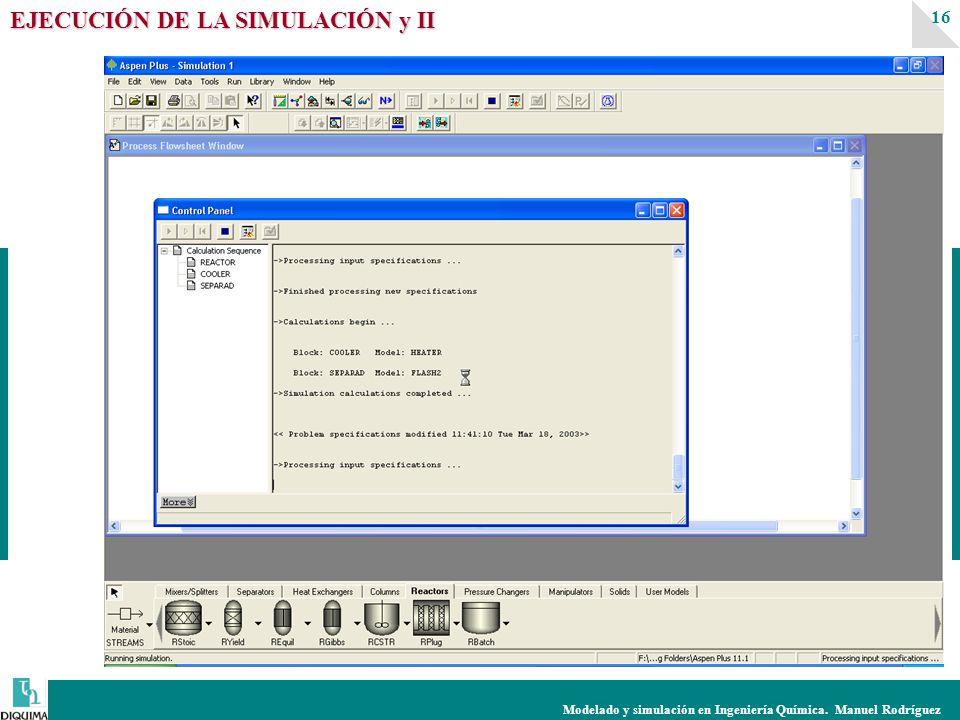 Modelado y simulación en Ingeniería Química. Manuel Rodríguez 16 EJECUCIÓN DE LA SIMULACIÓN y II