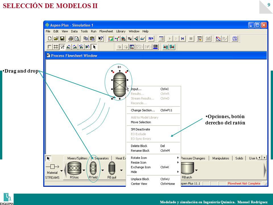 Modelado y simulación en Ingeniería Química. Manuel Rodríguez 9 Drag and drop Opciones, botón derecho del ratón SELECCIÓN DE MODELOS II