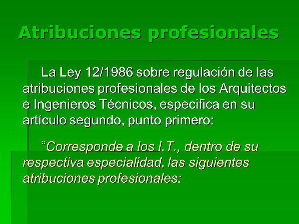 Atribuciones profesionales La Ley 12/1986 sobre regulación de las atribuciones profesionales de los Arquitectos e Ingenieros Técnicos, especifica en su artículo segundo, punto primero:.