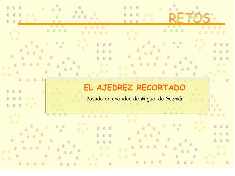 EL AJEDREZ RECORTADO Basado en una idea de Miguel de Guzmán EL AJEDREZ RECORTADO Basado en una idea de Miguel de Guzmán