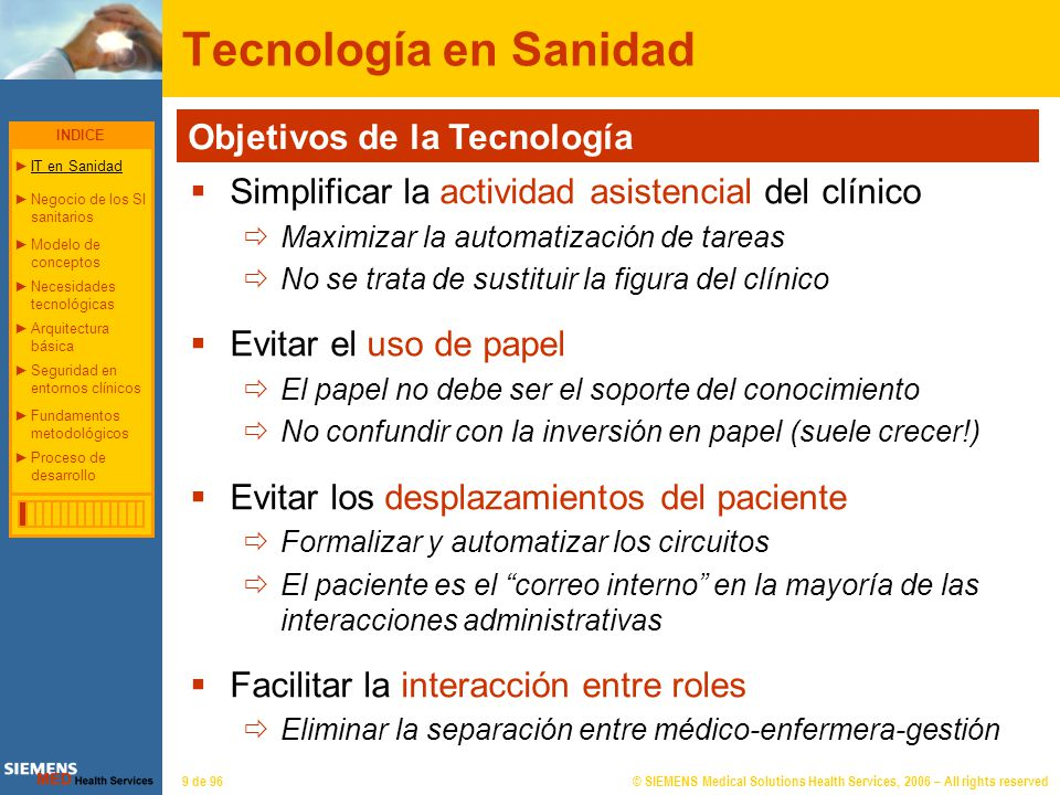 © SIEMENS Medical Solutions Health Services, 2006 – All rights reserved9 de 96 Tecnología en Sanidad Objetivos de la Tecnología Simplificar la activid