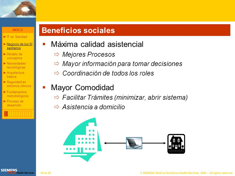 © SIEMENS Medical Solutions Health Services, 2006 – All rights reserved18 de 96 Máxima calidad asistencial Mejores Procesos Mayor información para tom