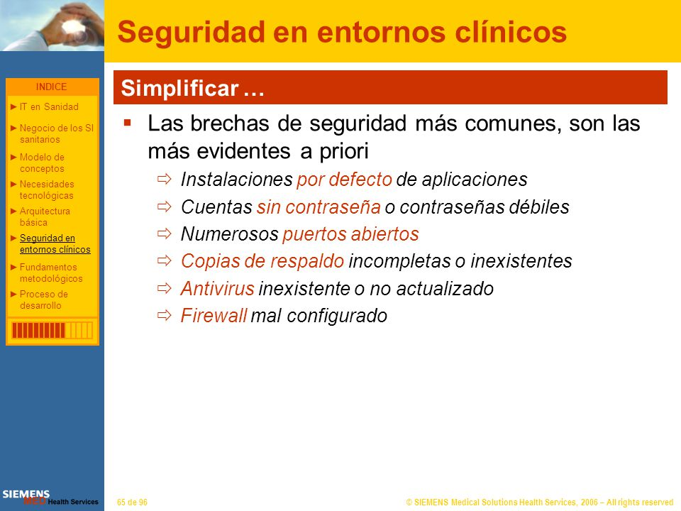 © SIEMENS Medical Solutions Health Services, 2006 – All rights reserved65 de 96 Seguridad en entornos clínicos Simplificar … Las brechas de seguridad