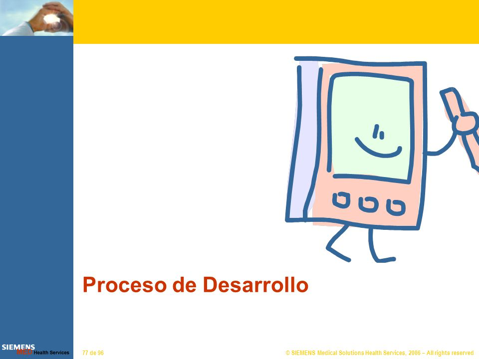© SIEMENS Medical Solutions Health Services, 2006 – All rights reserved77 de 96 Proceso de Desarrollo
