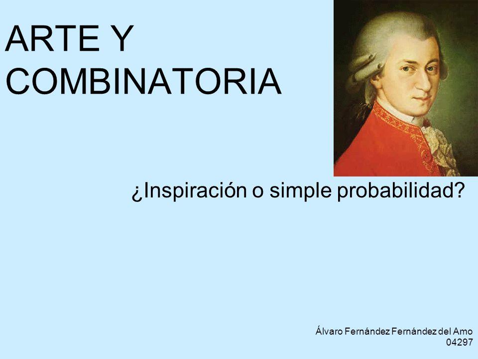 ARTE Y COMBINATORIA ¿Inspiración o simple probabilidad? Álvaro Fernández Fernández del Amo 04297