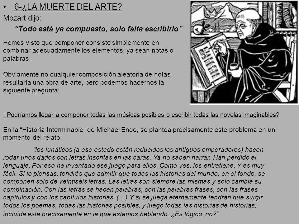 6-¿LA MUERTE DEL ARTE? Mozart dijo: Todo está ya compuesto, solo falta escribirlo En la Historia Interminable de Michael Ende, se plantea precisamente