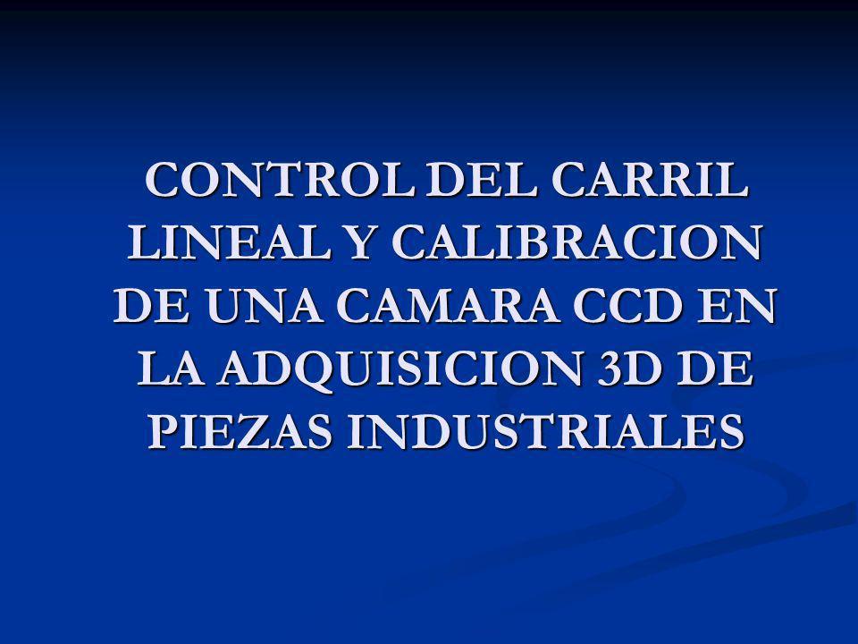 MANEJO DEL CARRIL LINEAL MANEJO DEL CARRIL LINEAL CONTROL DE MOTORES CONTROL DE MOTORES LUZ ESTRUCTURADA LUZ ESTRUCTURADA LA CAMARA PAN-TILT LA CAMARA PAN-TILT ADQUISICION DE SEÑAL DE VIDEO ANALOGICO ADQUISICION DE SEÑAL DE VIDEO ANALOGICO CALIBRACION DE UNA CAMARA MEDIANTE MATLAB CALIBRACION DE UNA CAMARA MEDIANTE MATLAB