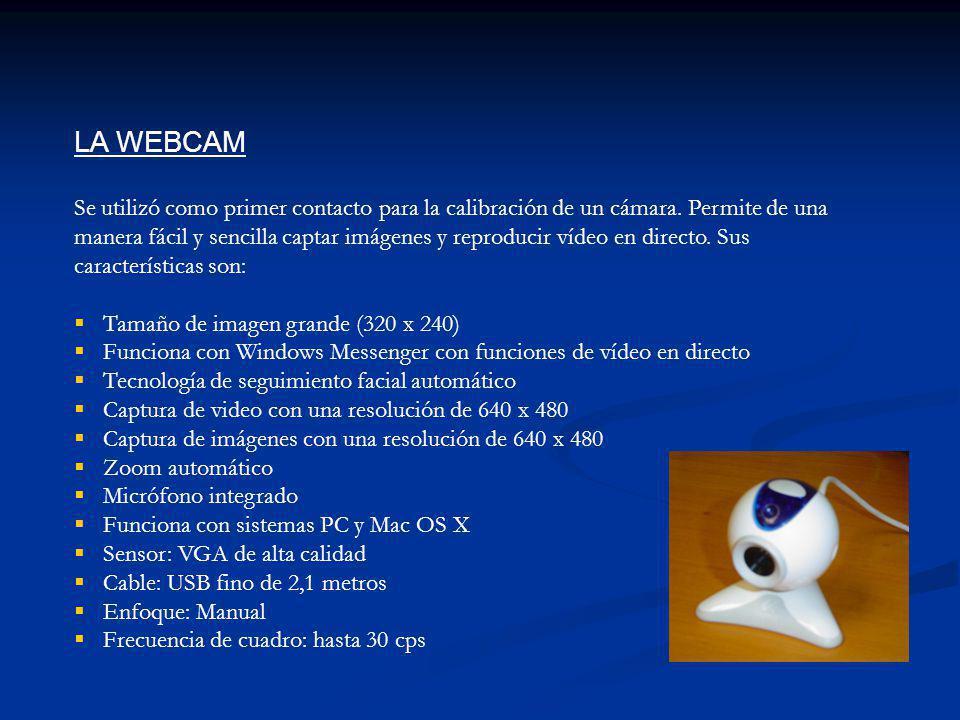 LA WEBCAM Se utilizó como primer contacto para la calibración de un cámara. Permite de una manera fácil y sencilla captar imágenes y reproducir vídeo
