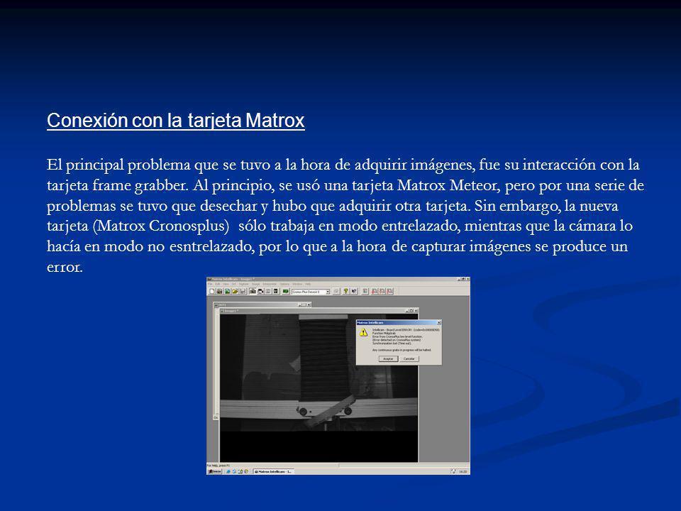 Conexión con la tarjeta Matrox El principal problema que se tuvo a la hora de adquirir imágenes, fue su interacción con la tarjeta frame grabber. Al p