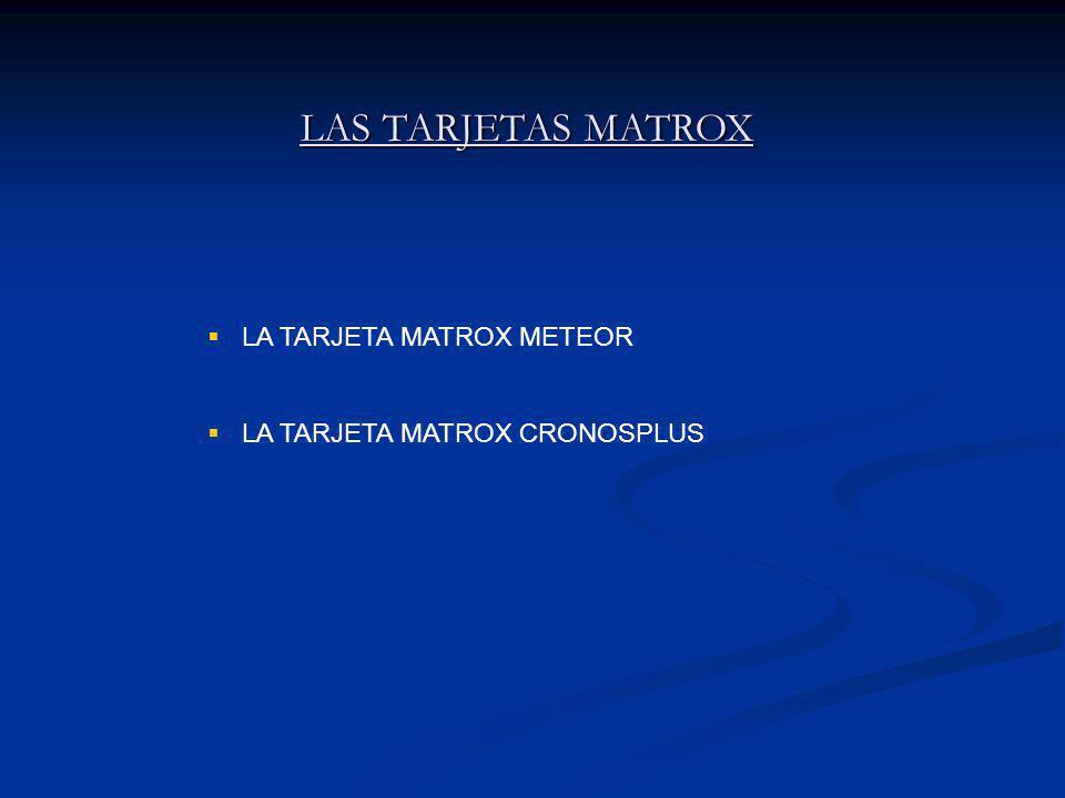 LAS TARJETAS MATROX LA TARJETA MATROX METEOR LA TARJETA MATROX CRONOSPLUS
