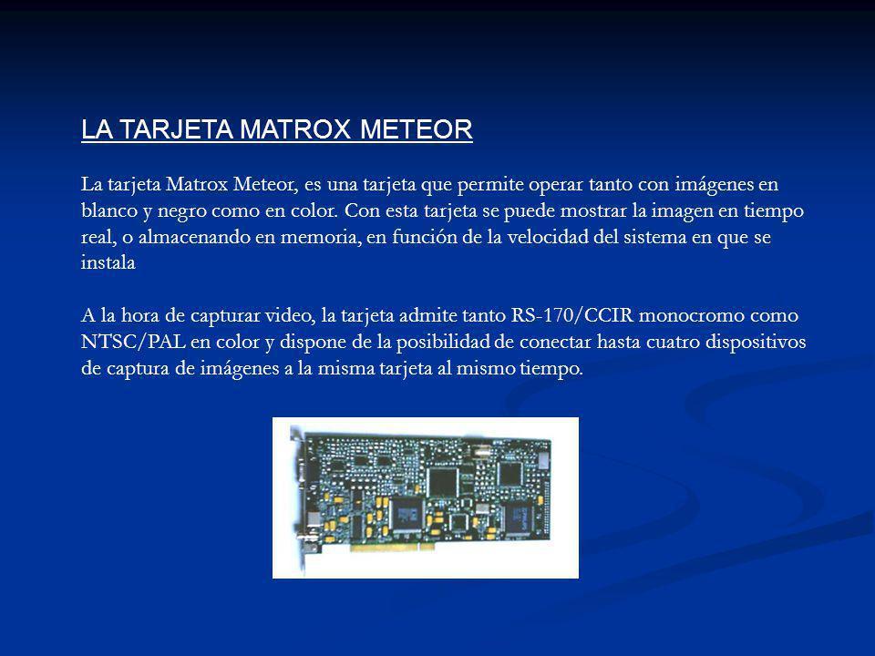 LA TARJETA MATROX METEOR La tarjeta Matrox Meteor, es una tarjeta que permite operar tanto con imágenes en blanco y negro como en color. Con esta tarj