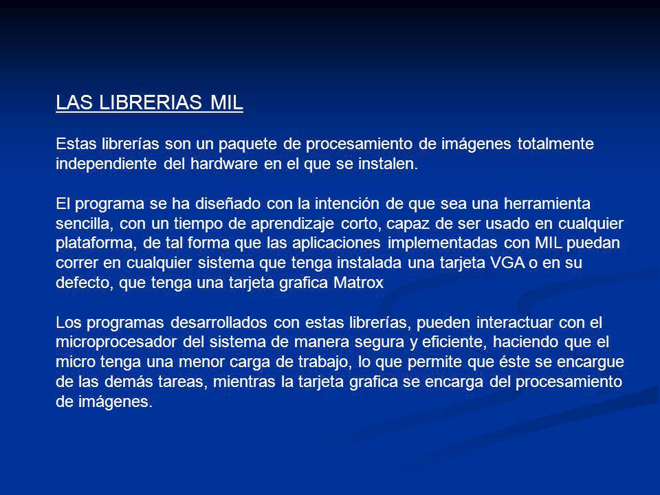 LAS LIBRERIAS MIL Estas librerías son un paquete de procesamiento de imágenes totalmente independiente del hardware en el que se instalen.