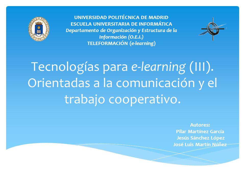 UNIVERSIDAD POLITÉCNICA DE MADRID ESCUELA UNIVERSITARIA DE INFORMÁTICA Departamento de Organización y Estructura de la Información (O.E.I.) TELEFORMACIÓN (e-learning) Tecnologías para e-learning (III).