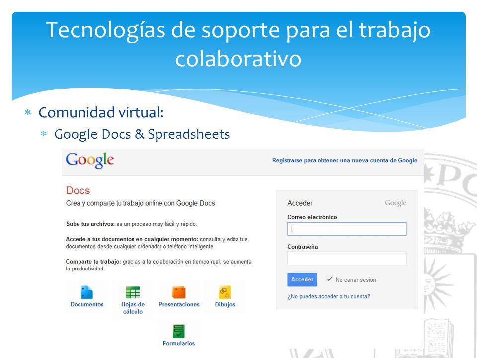 Tecnologías de soporte para el trabajo colaborativo Comunidad virtual: Google Docs & Spreadsheets