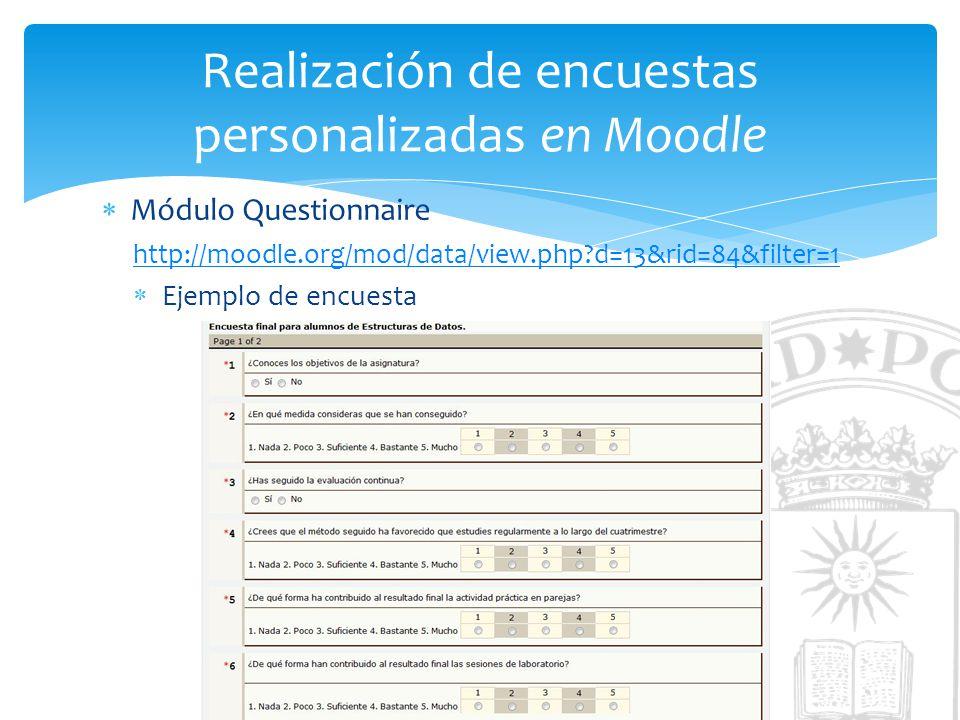 Realización de encuestas personalizadas en Moodle Módulo Questionnaire http://moodle.org/mod/data/view.php?d=13&rid=84&filter=1 Ejemplo de encuesta