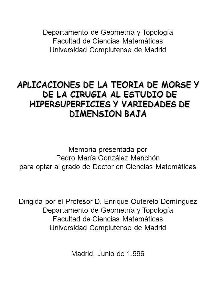 Departamento de Geometría y Topología Facultad de Ciencias Matemáticas Universidad Complutense de Madrid APLICACIONES DE LA TEORIA DE MORSE Y DE LA CI