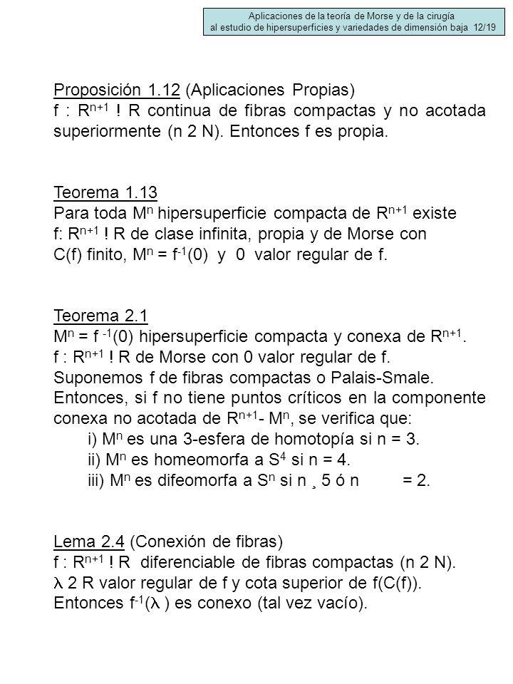 Proposición 1.12 (Aplicaciones Propias) f : R n+1 ! R continua de fibras compactas y no acotada superiormente (n 2 N). Entonces f es propia. Teorema 1