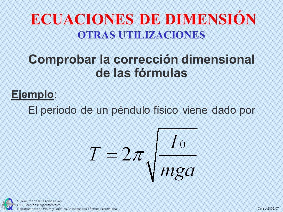 S. Ramírez de la Piscina Millán U.D. Técnicas Experimentales Departamento de Física y Química Aplicadas a la Técnica Aeronáutica Curso 2006/07 ECUACIO