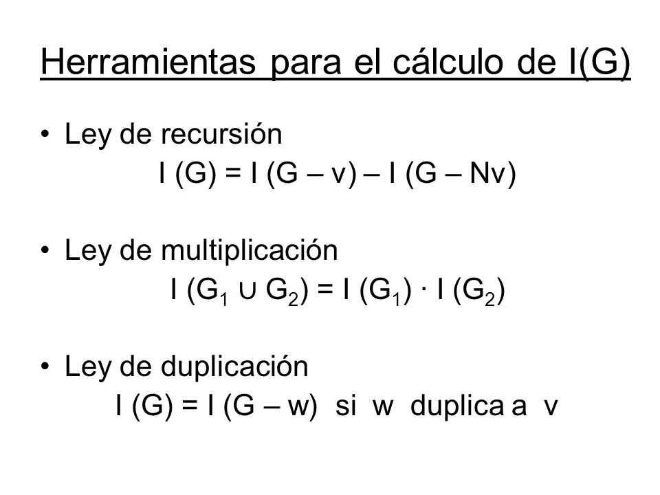 Herramientas para el cálculo de I(G) Ley de recursión I (G) = I (G – v) – I (G – Nv) Ley de multiplicación I (G 1 G 2 ) = I (G 1 ) · I (G 2 ) Ley de d