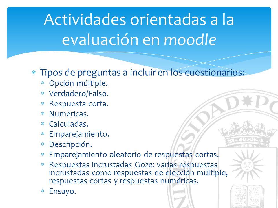 Actividades orientadas a la evaluación en moodle Tipos de preguntas a incluir en los cuestionarios: Opción múltiple. Verdadero/Falso. Respuesta corta.