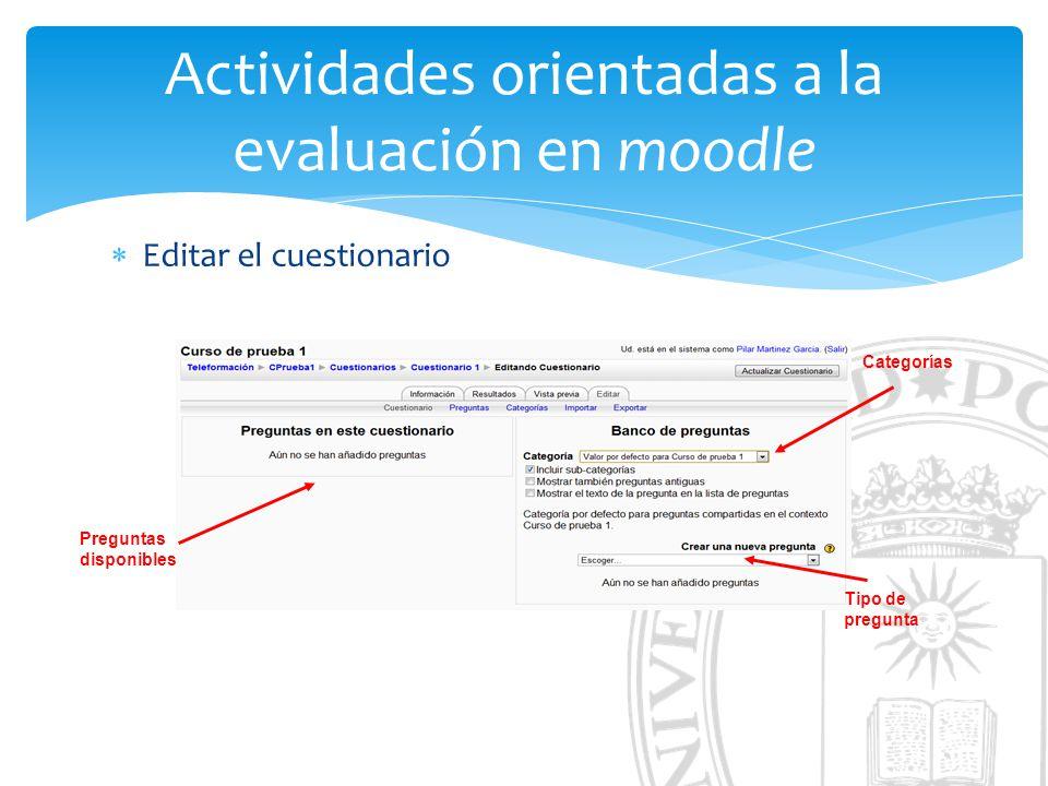 Actividades orientadas a la evaluación en moodle Editar el cuestionario Preguntas disponibles Categorías Tipo de pregunta