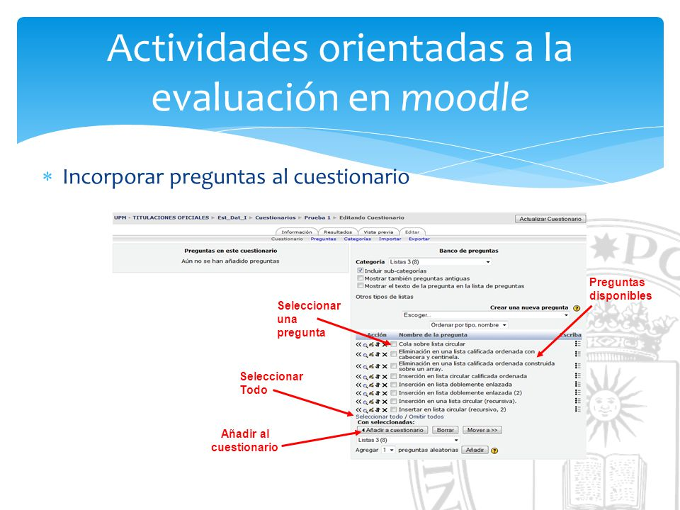 Actividades orientadas a la evaluación en moodle Incorporar preguntas al cuestionario Seleccionar una pregunta Preguntas disponibles Seleccionar Todo