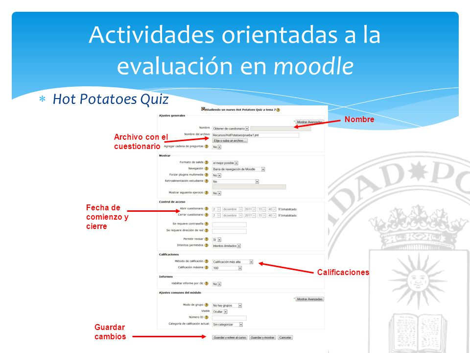 Actividades orientadas a la evaluación en moodle Hot Potatoes Quiz Nombre Archivo con el cuestionario Fecha de comienzo y cierre Calificaciones Guarda