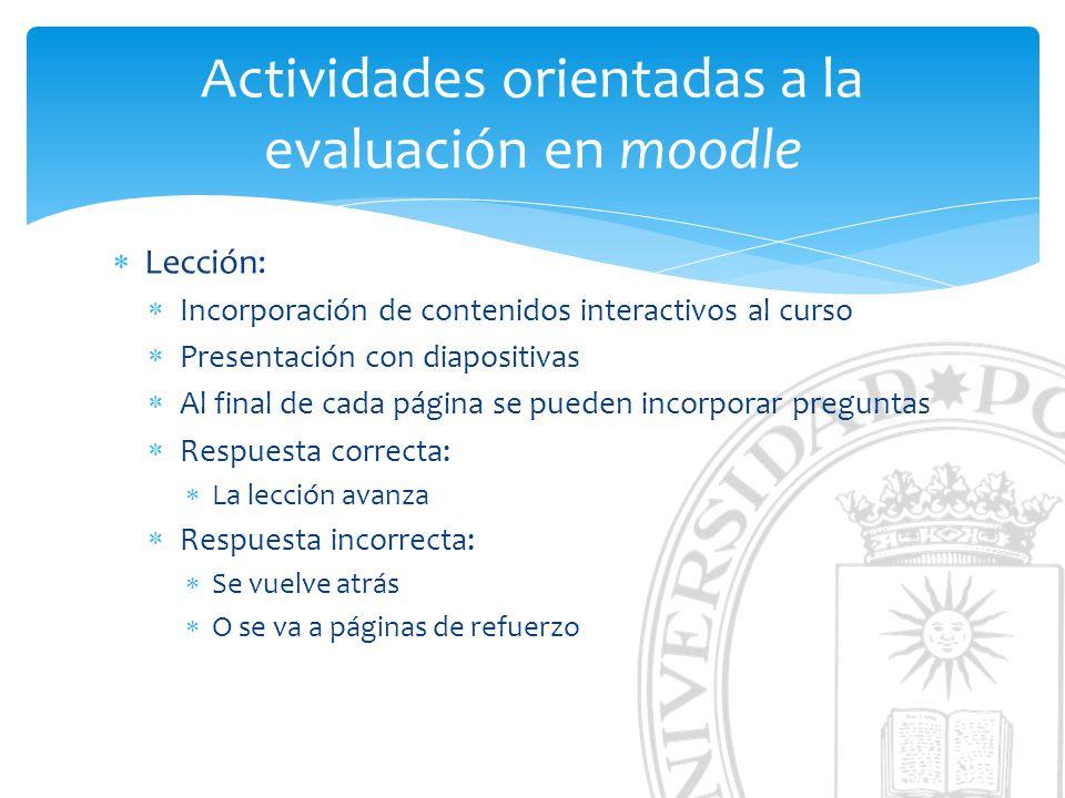 Actividades orientadas a la evaluación en moodle Lección: Incorporación de contenidos interactivos al curso Presentación con diapositivas Al final de