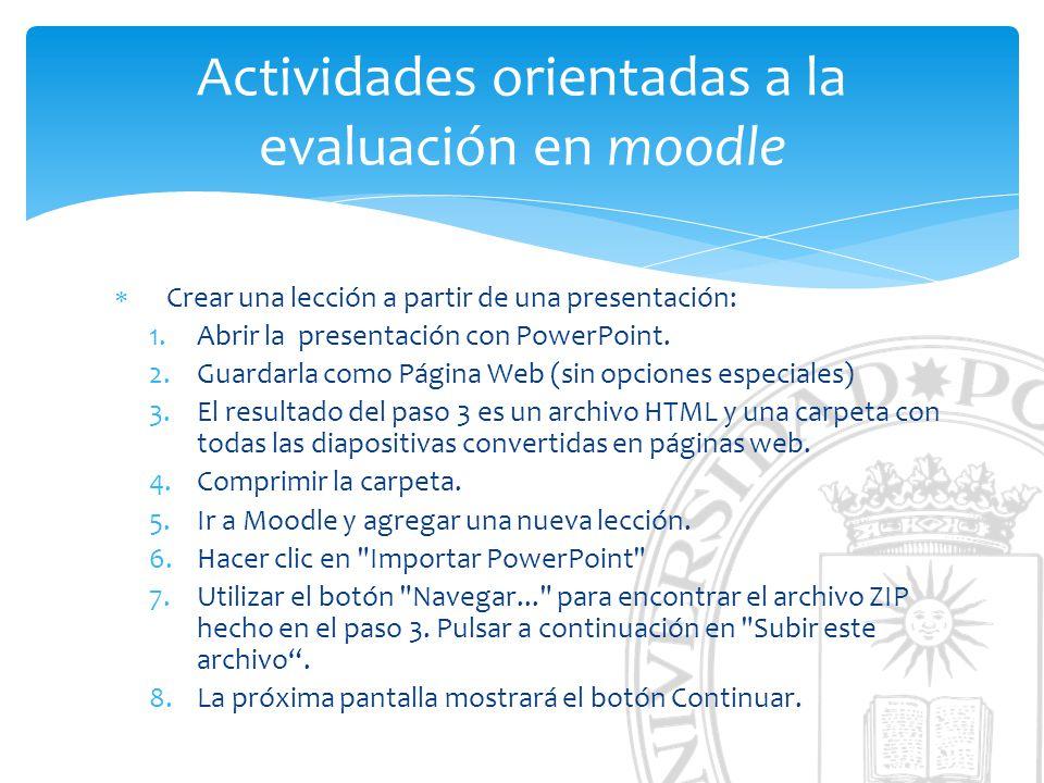 Actividades orientadas a la evaluación en moodle Crear una lección a partir de una presentación: 1.Abrir la presentación con PowerPoint. 2.Guardarla c
