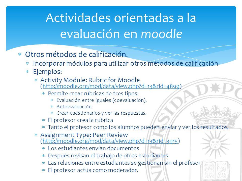 Actividades orientadas a la evaluación en moodle Otros métodos de calificación. Incorporar módulos para utilizar otros métodos de calificación Ejemplo