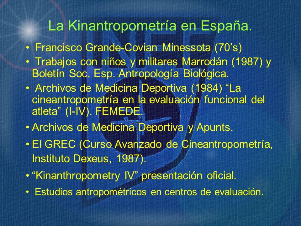 La Kinantropometría en España. Francisco Grande-Covian Minessota (70s) Trabajos con niños y militares Marrodán (1987) y Boletín Soc. Esp. Antropología