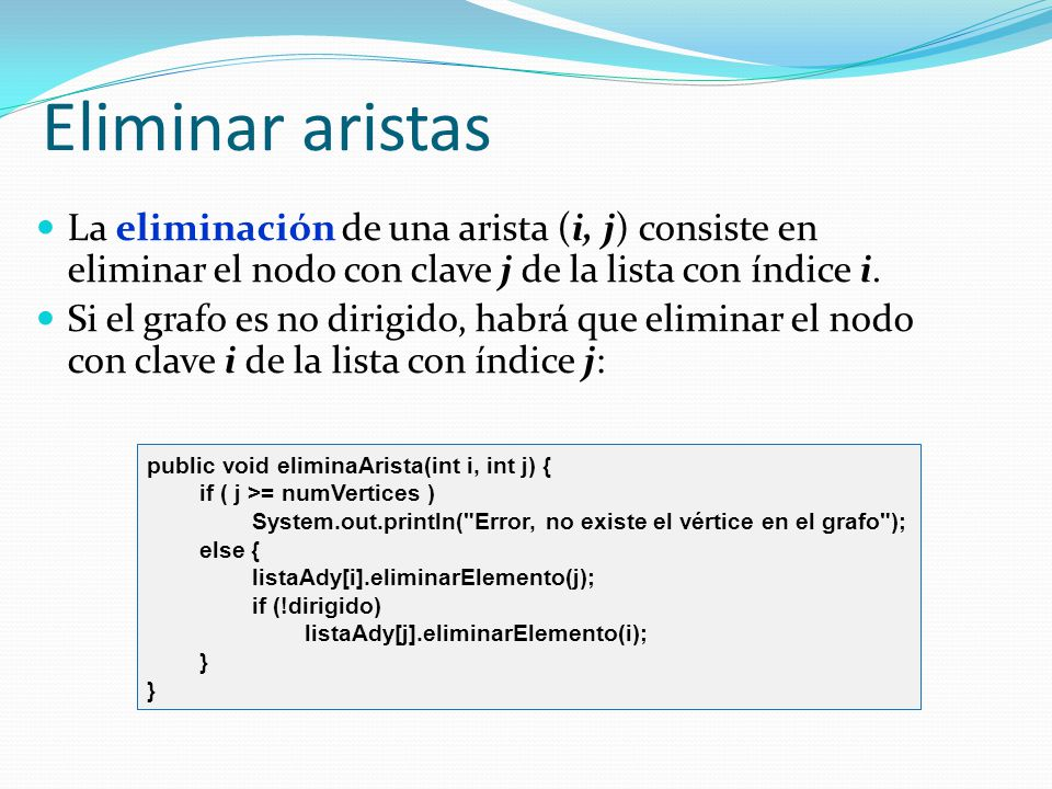Eliminar aristas La eliminación de una arista (i, j) consiste en eliminar el nodo con clave j de la lista con índice i. Si el grafo es no dirigido, ha