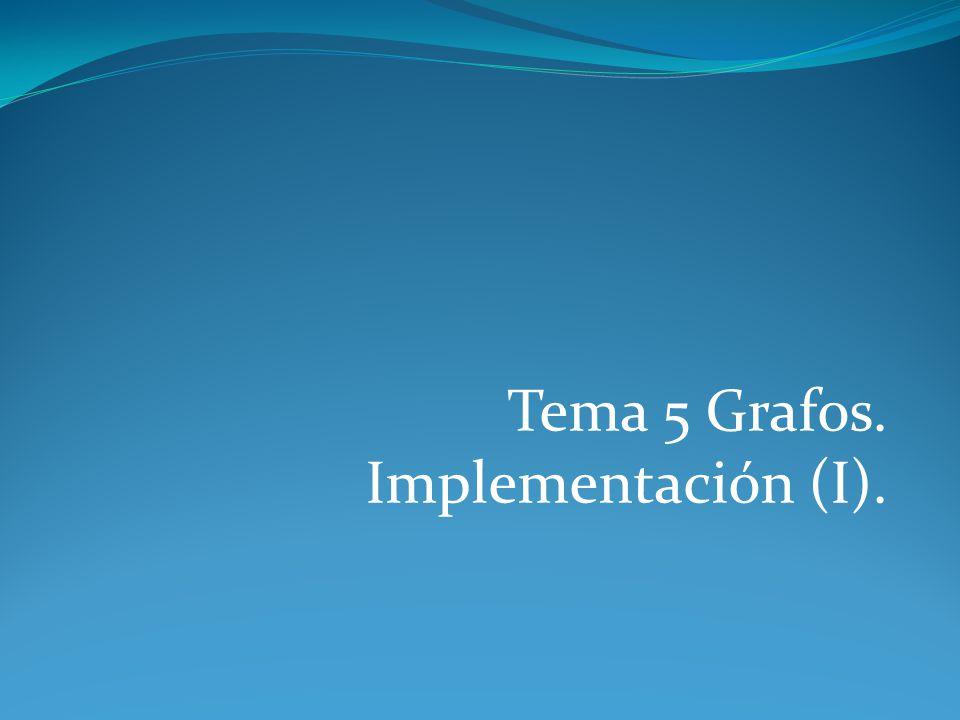 Tema 5 Grafos. Implementación (I).