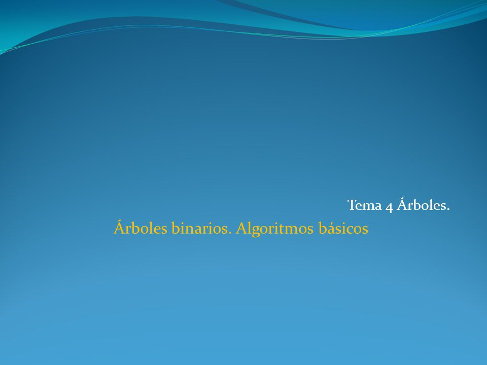 Tema 4 Árboles. Árboles binarios. Algoritmos básicos