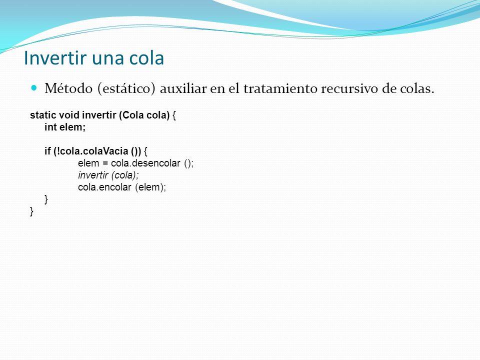 Invertir una cola Método (estático) auxiliar en el tratamiento recursivo de colas.